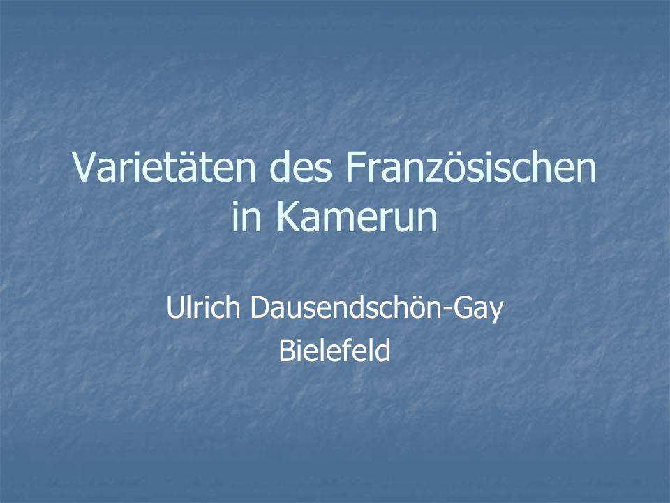 Varietäten des Französischen in Kamerun Ulrich Dausendschön-Gay Bielefeld