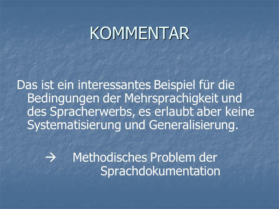 KOMMENTAR Das ist ein interessantes Beispiel für die Bedingungen der Mehrsprachigkeit und des Spracherwerbs, es erlaubt aber keine Systematisierung un