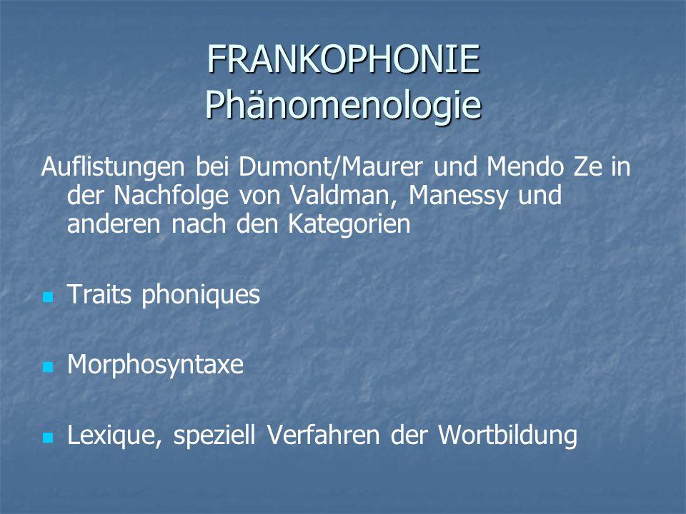FRANKOPHONIE Phänomenologie Auflistungen bei Dumont/Maurer und Mendo Ze in der Nachfolge von Valdman, Manessy und anderen nach den Kategorien Traits p