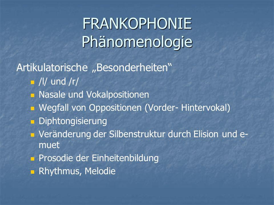 FRANKOPHONIE Phänomenologie Artikulatorische Besonderheiten /l/ und /r/ Nasale und Vokalpositionen Wegfall von Oppositionen (Vorder- Hintervokal) Diph