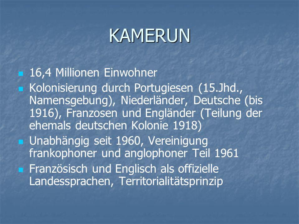 KAMERUN 16,4 Millionen Einwohner Kolonisierung durch Portugiesen (15.Jhd., Namensgebung), Niederländer, Deutsche (bis 1916), Franzosen und Engländer (