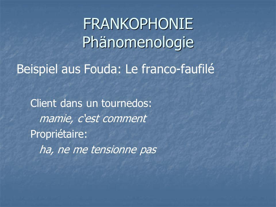 FRANKOPHONIE Phänomenologie Beispiel aus Fouda: Le franco-faufilé Client dans un tournedos: mamie, cest comment Propriétaire: ha, ne me tensionne pas