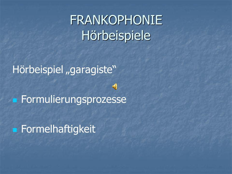 Hörbeispiel garagiste Formulierungsprozesse Formelhaftigkeit FRANKOPHONIE Hörbeispiele