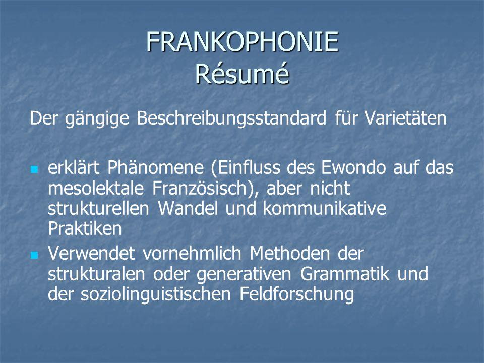 FRANKOPHONIE Résumé Der gängige Beschreibungsstandard für Varietäten erklärt Phänomene (Einfluss des Ewondo auf das mesolektale Französisch), aber nic