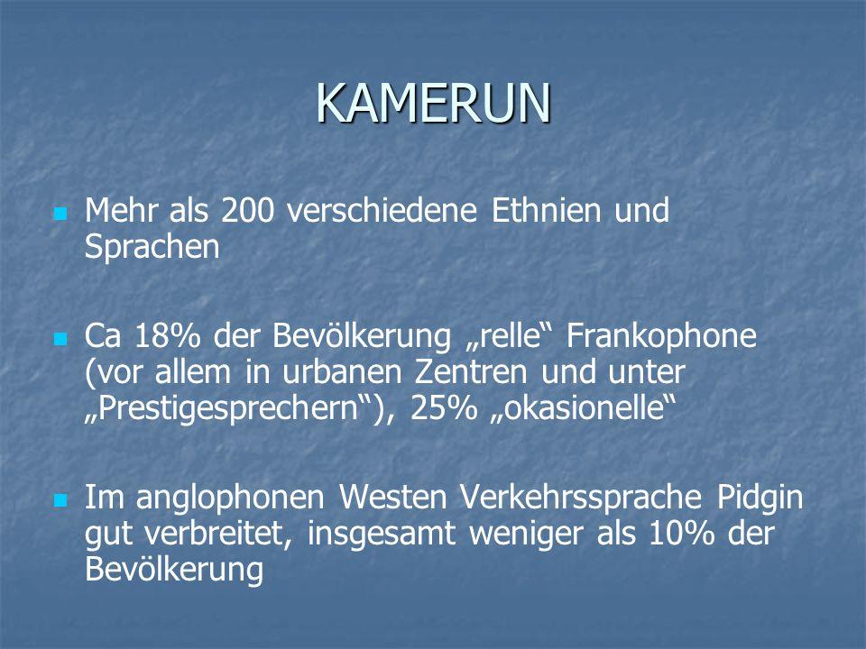 KAMERUN Mehr als 200 verschiedene Ethnien und Sprachen Ca 18% der Bevölkerung relle Frankophone (vor allem in urbanen Zentren und unter Prestigesprech