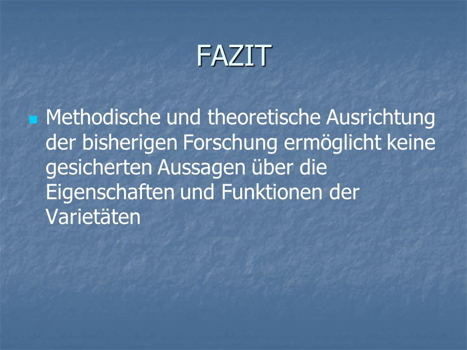 FAZIT Methodische und theoretische Ausrichtung der bisherigen Forschung ermöglicht keine gesicherten Aussagen über die Eigenschaften und Funktionen de