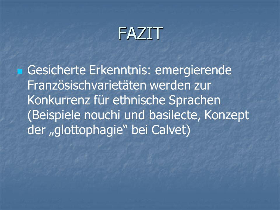 FAZIT Gesicherte Erkenntnis: emergierende Französischvarietäten werden zur Konkurrenz für ethnische Sprachen (Beispiele nouchi und basilecte, Konzept