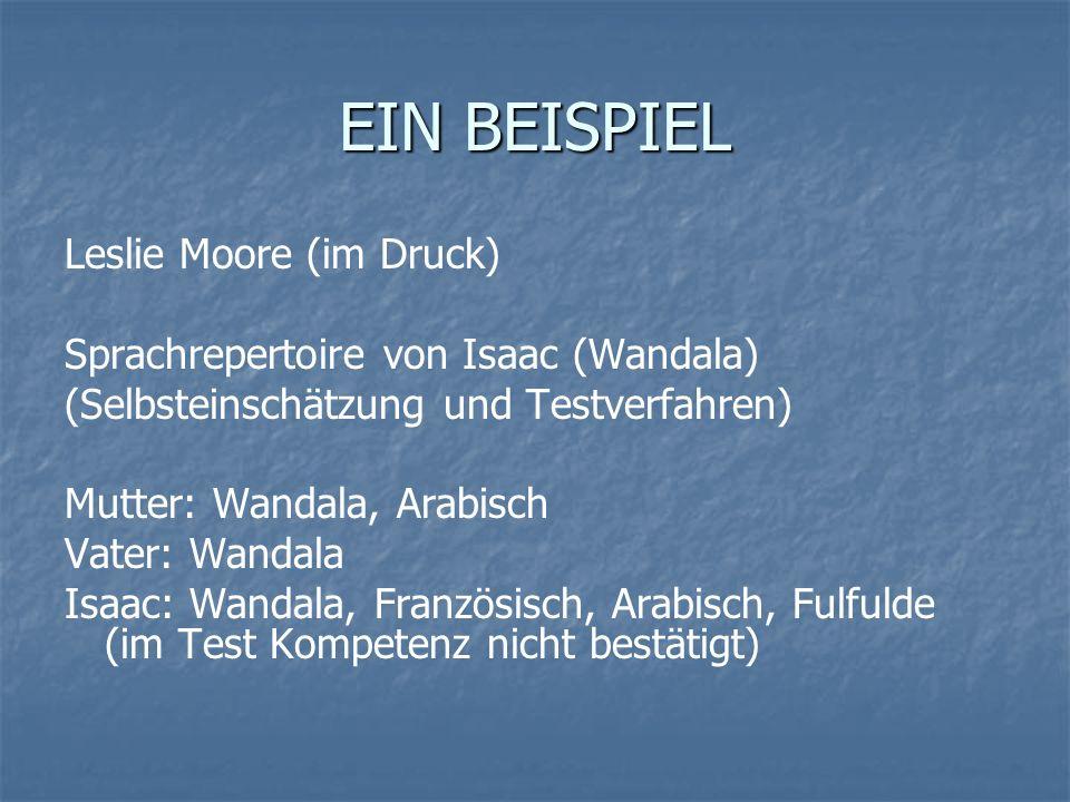EIN BEISPIEL Leslie Moore (im Druck) Sprachrepertoire von Isaac (Wandala) (Selbsteinschätzung und Testverfahren) Mutter: Wandala, Arabisch Vater: Wand