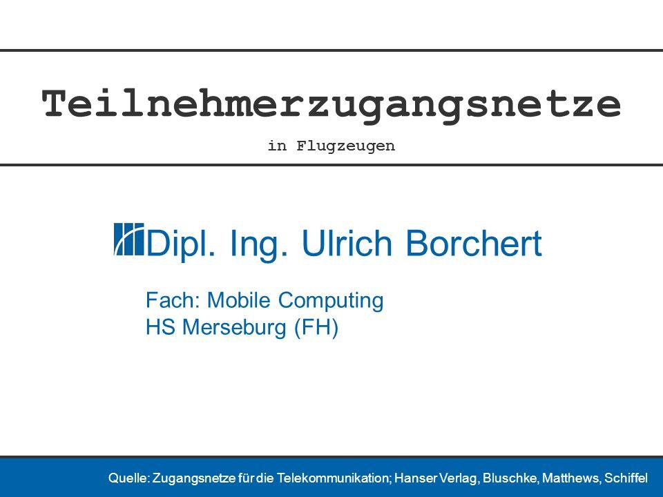 Teilnehmerzugangsnetze in Flugzeugen Dipl. Ing. Ulrich Borchert Fach: Mobile Computing HS Merseburg (FH) Quelle: Zugangsnetze für die Telekommunikatio