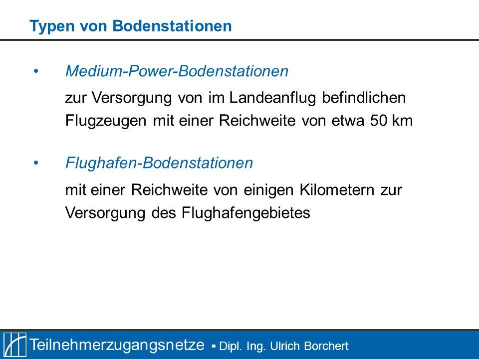 Teilnehmerzugangsnetze Dipl. Ing. Ulrich Borchert Medium-Power-Bodenstationen zur Versorgung von im Landeanflug befindlichen Flugzeugen mit einer Reic