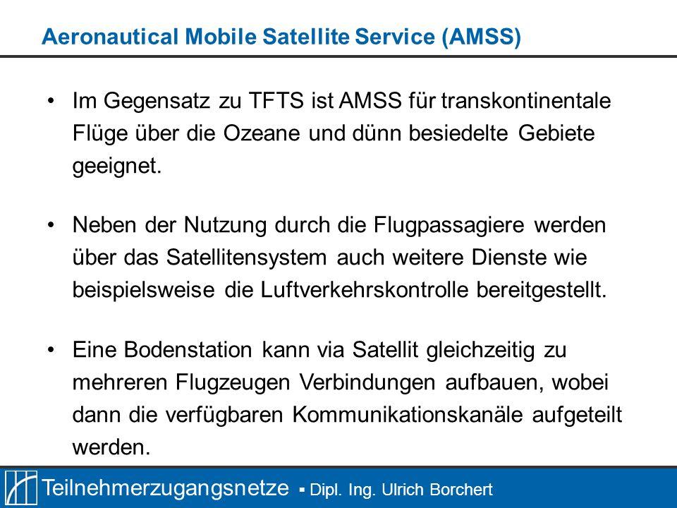 Teilnehmerzugangsnetze Dipl. Ing. Ulrich Borchert Im Gegensatz zu TFTS ist AMSS für transkontinentale Flüge über die Ozeane und dünn besiedelte Gebiet