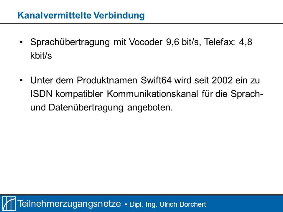 Teilnehmerzugangsnetze Dipl. Ing. Ulrich Borchert Sprachübertragung mit Vocoder 9,6 bit/s, Telefax: 4,8 kbit/s Unter dem Produktnamen Swift64 wird sei