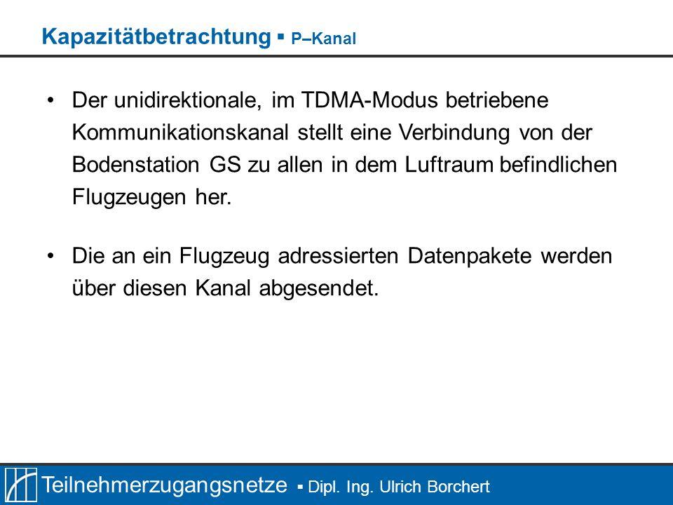 Teilnehmerzugangsnetze Dipl. Ing. Ulrich Borchert Der unidirektionale, im TDMA-Modus betriebene Kommunikationskanal stellt eine Verbindung von der Bod