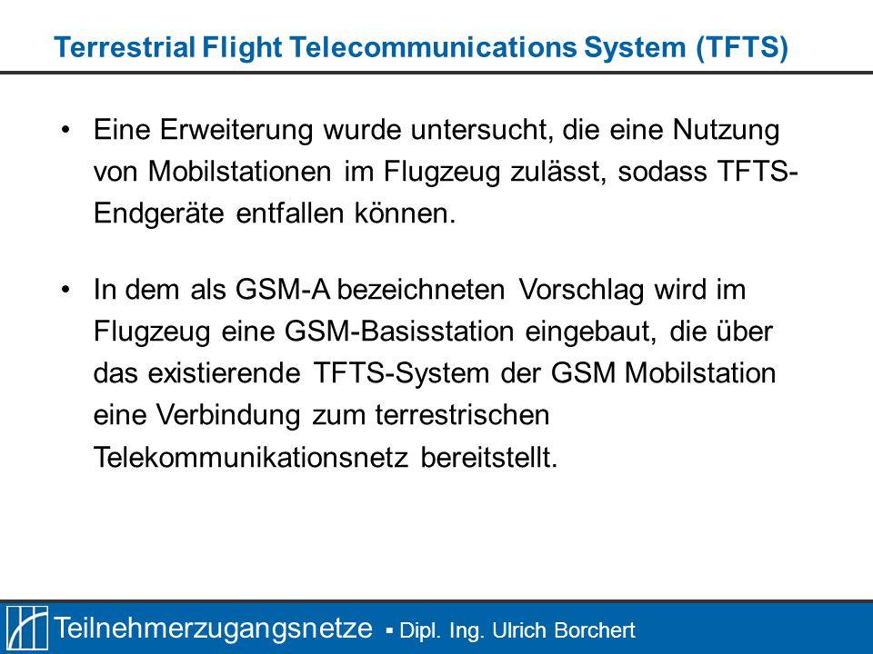 Teilnehmerzugangsnetze Dipl. Ing. Ulrich Borchert Eine Erweiterung wurde untersucht, die eine Nutzung von Mobilstationen im Flugzeug zulässt, sodass T