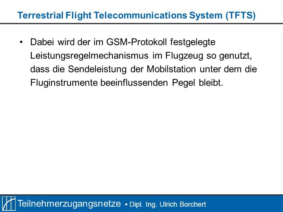 Teilnehmerzugangsnetze Dipl. Ing. Ulrich Borchert Dabei wird der im GSM-Protokoll festgelegte Leistungsregelmechanismus im Flugzeug so genutzt, dass d