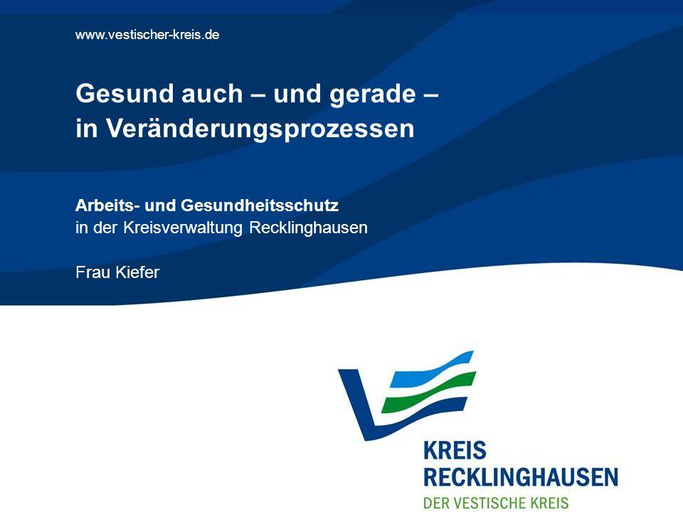 18. Europäischer Verwaltungskongress in Bremen 28.02. und 01.03.2013 - Seite 1 www.vestischer-kreis.de Gesund auch – und gerade – in Veränderungsproze