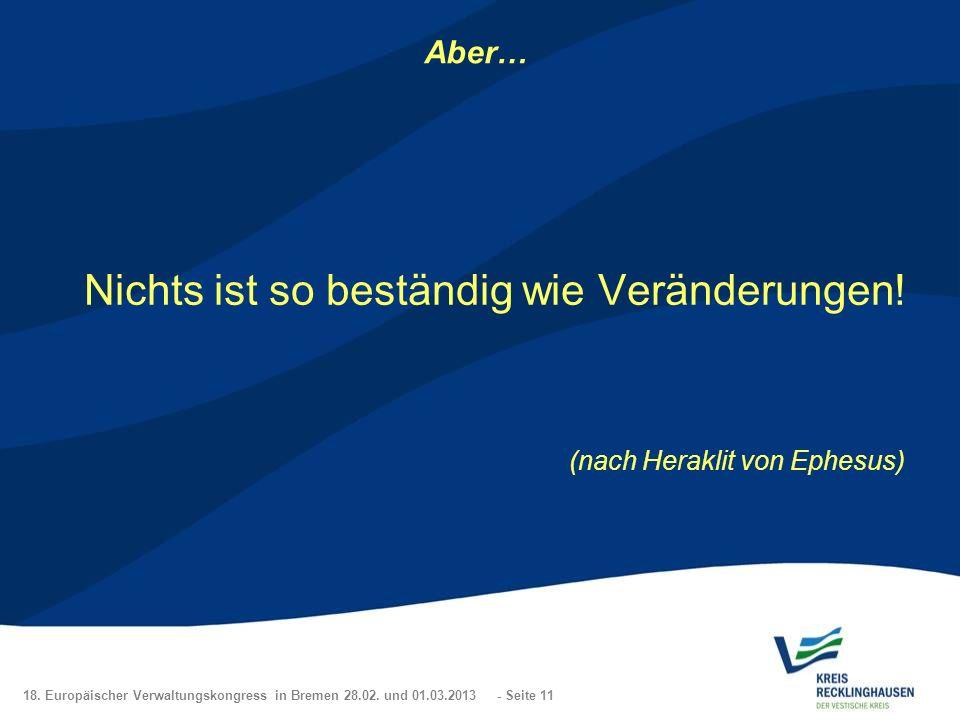 18. Europäischer Verwaltungskongress in Bremen 28.02. und 01.03.2013 - Seite 11 Aber… Nichts ist so beständig wie Veränderungen! (nach Heraklit von Ep