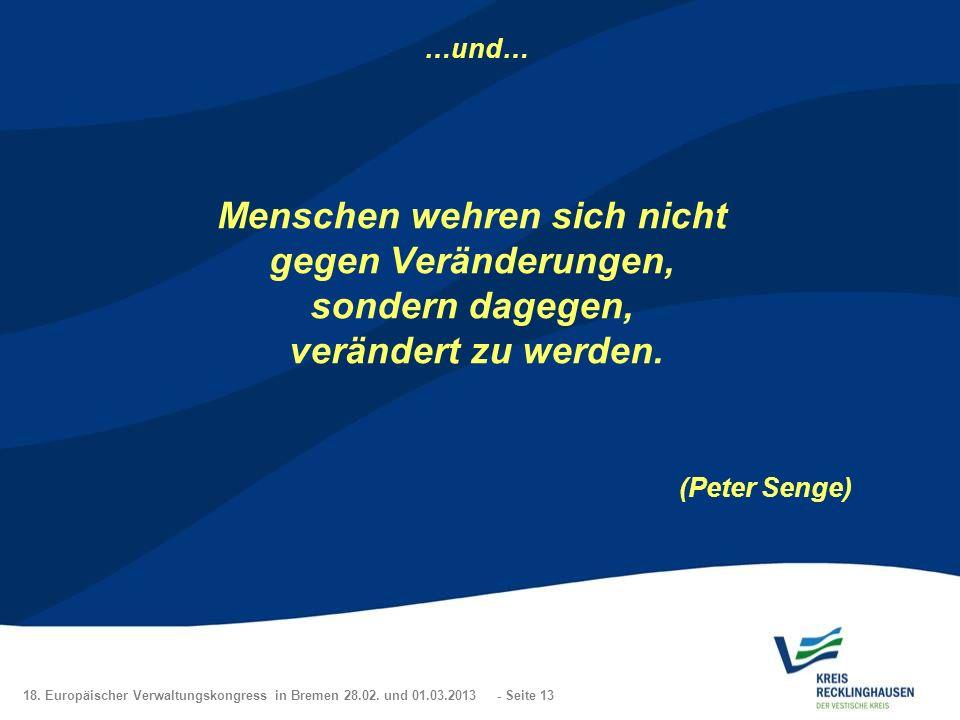 18. Europäischer Verwaltungskongress in Bremen 28.02. und 01.03.2013 - Seite 13 …und… Menschen wehren sich nicht gegen Veränderungen, sondern dagegen,