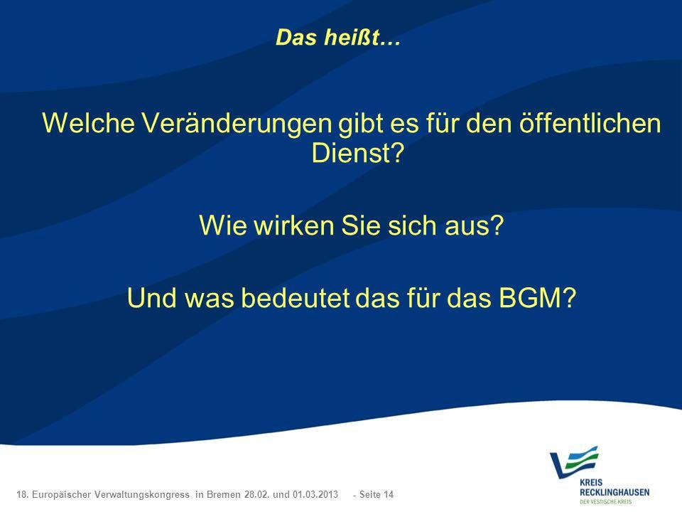 18. Europäischer Verwaltungskongress in Bremen 28.02. und 01.03.2013 - Seite 14 Das heißt… Welche Veränderungen gibt es für den öffentlichen Dienst? W
