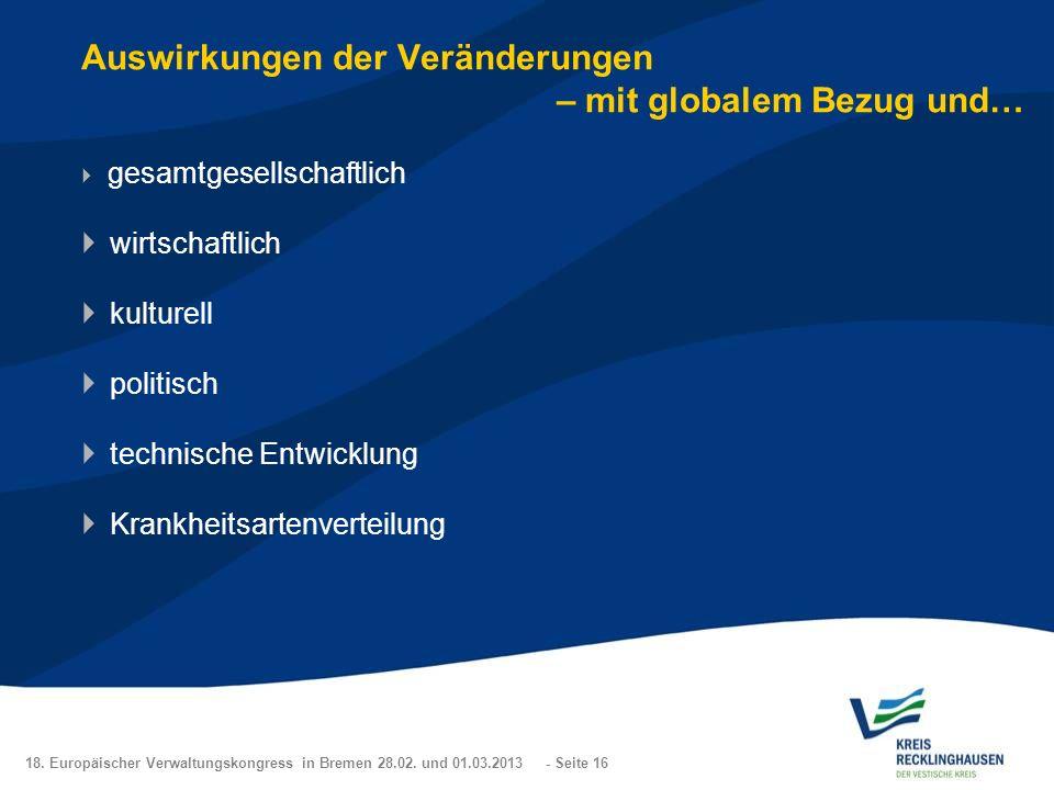 18. Europäischer Verwaltungskongress in Bremen 28.02. und 01.03.2013 - Seite 16 Auswirkungen der Veränderungen – mit globalem Bezug und… gesamtgesells