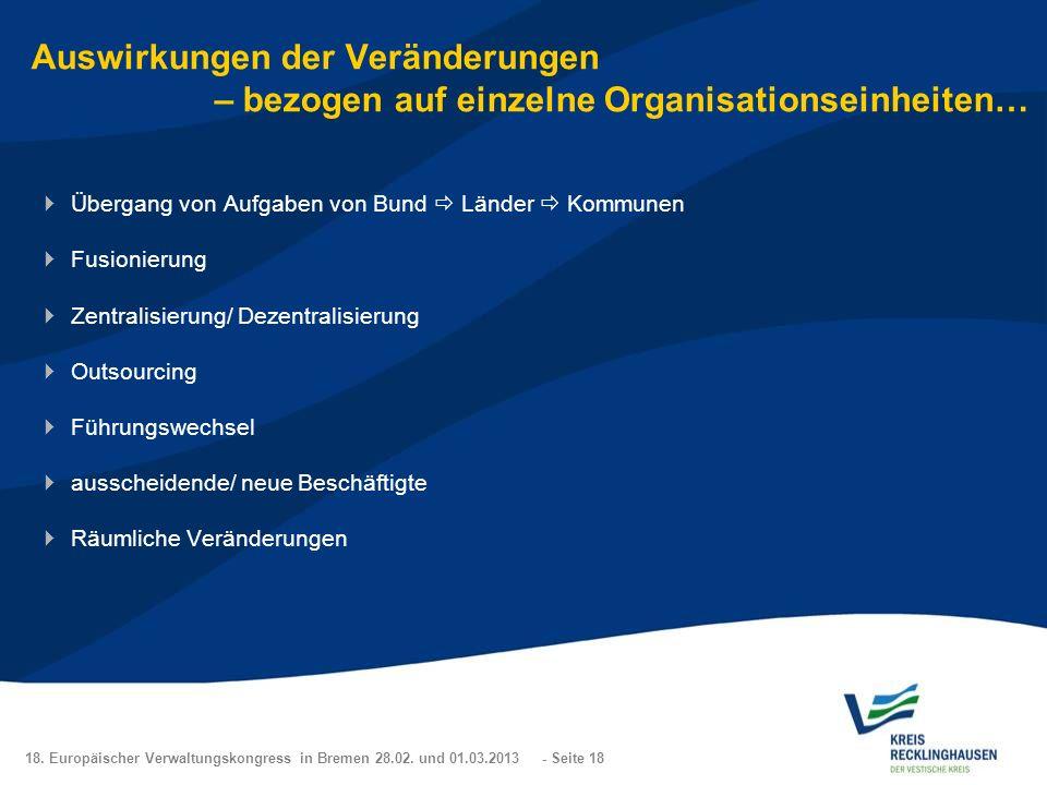 18. Europäischer Verwaltungskongress in Bremen 28.02. und 01.03.2013 - Seite 18 Auswirkungen der Veränderungen – bezogen auf einzelne Organisationsein