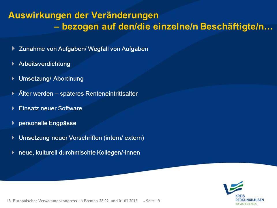 18. Europäischer Verwaltungskongress in Bremen 28.02. und 01.03.2013 - Seite 19 Auswirkungen der Veränderungen – bezogen auf den/die einzelne/n Beschä