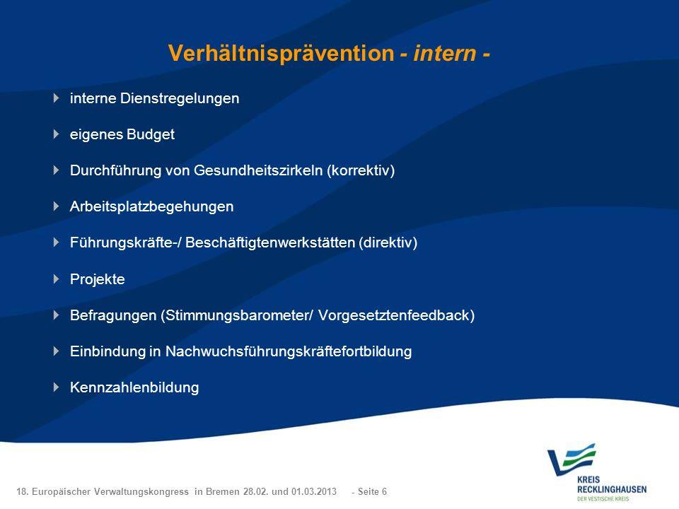 18. Europäischer Verwaltungskongress in Bremen 28.02. und 01.03.2013 - Seite 6 Verhältnisprävention - intern - interne Dienstregelungen eigenes Budget