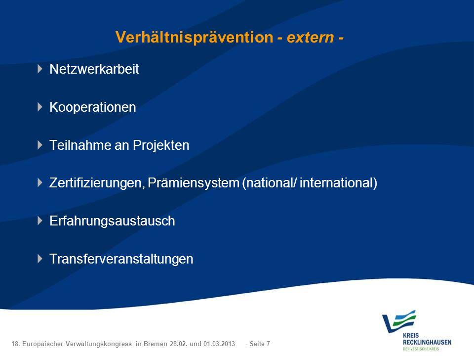 18. Europäischer Verwaltungskongress in Bremen 28.02. und 01.03.2013 - Seite 7 Verhältnisprävention - extern - Netzwerkarbeit Kooperationen Teilnahme