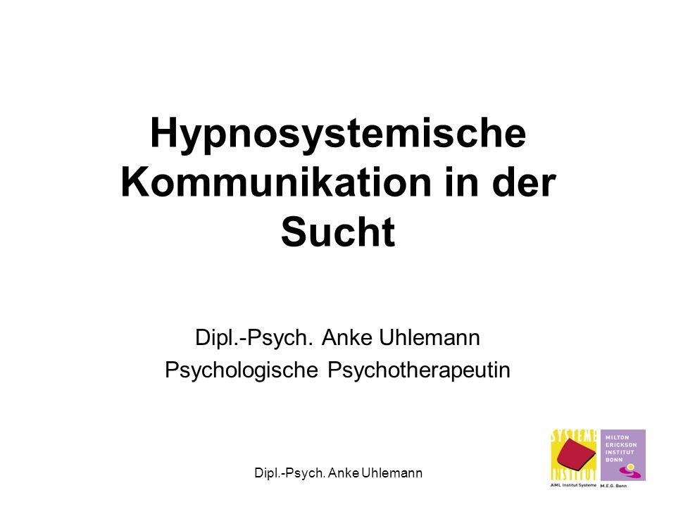 Dipl.-Psych. Anke Uhlemann Hypnosystemische Kommunikation in der Sucht Dipl.-Psych. Anke Uhlemann Psychologische Psychotherapeutin