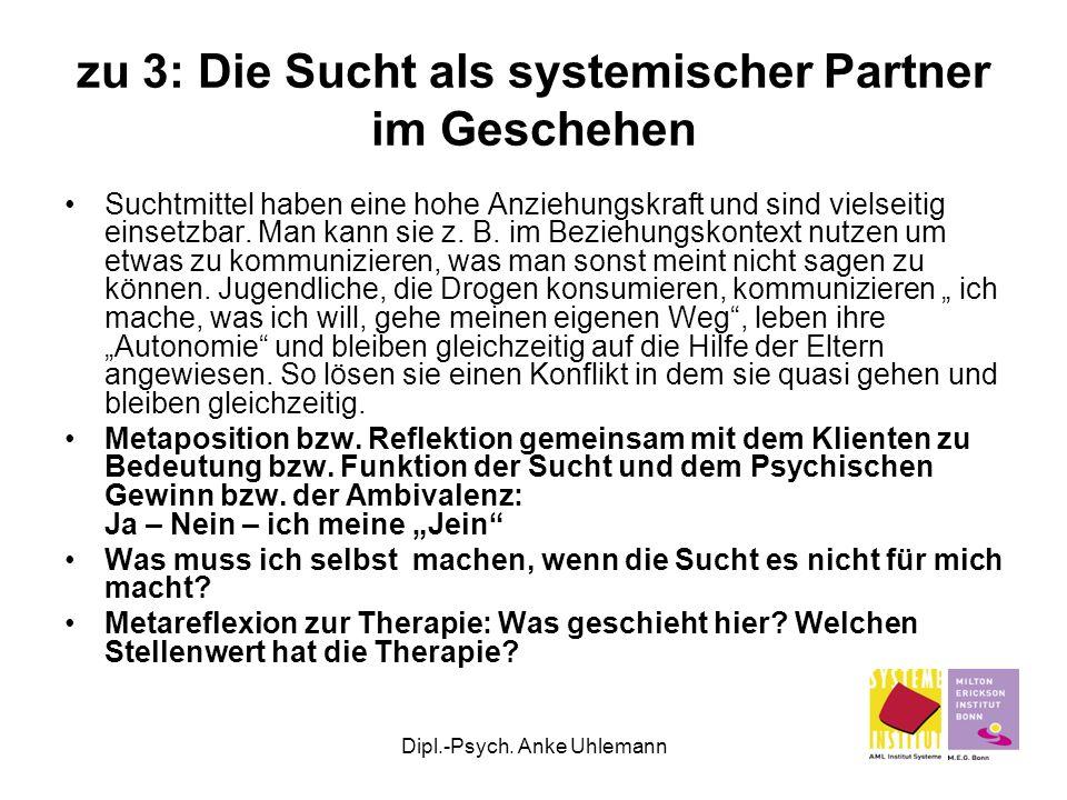 Dipl.-Psych. Anke Uhlemann zu 3: Die Sucht als systemischer Partner im Geschehen Suchtmittel haben eine hohe Anziehungskraft und sind vielseitig einse