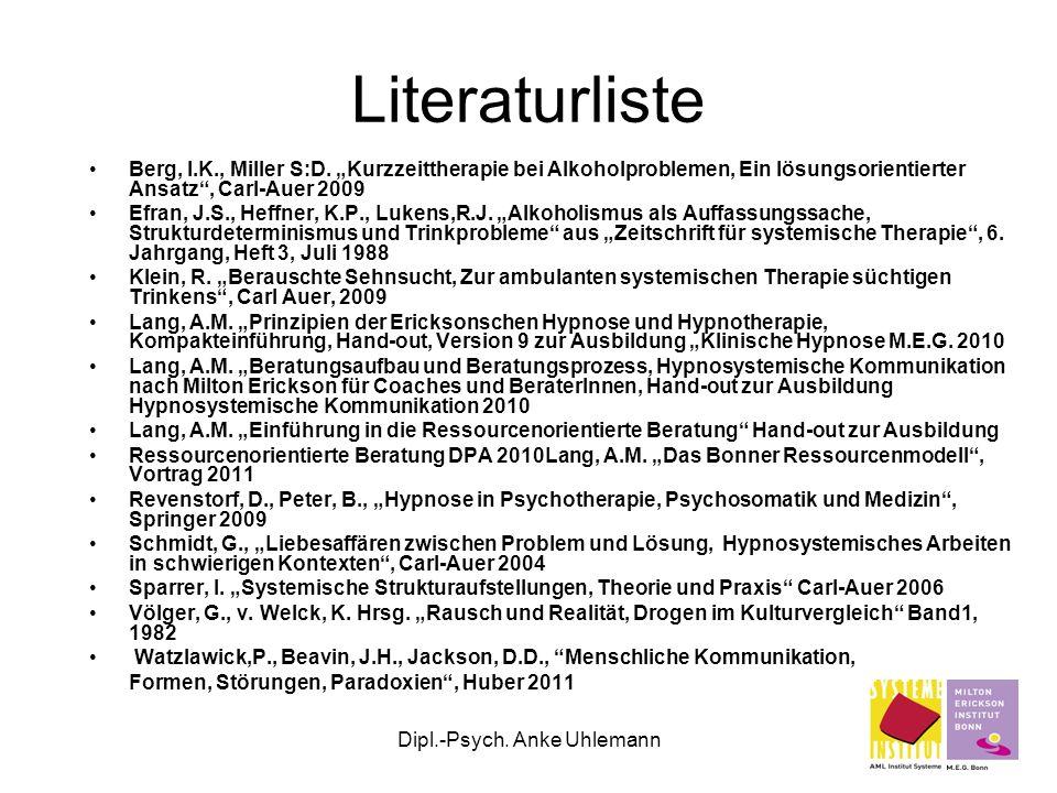 Dipl.-Psych. Anke Uhlemann Literaturliste Berg, I.K., Miller S:D. Kurzzeittherapie bei Alkoholproblemen, Ein lösungsorientierter Ansatz, Carl-Auer 200
