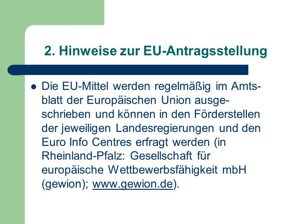 2. Hinweise zur EU-Antragsstellung Die EU-Mittel werden regelmäßig im Amts- blatt der Europäischen Union ausge- schrieben und können in den Förderstel