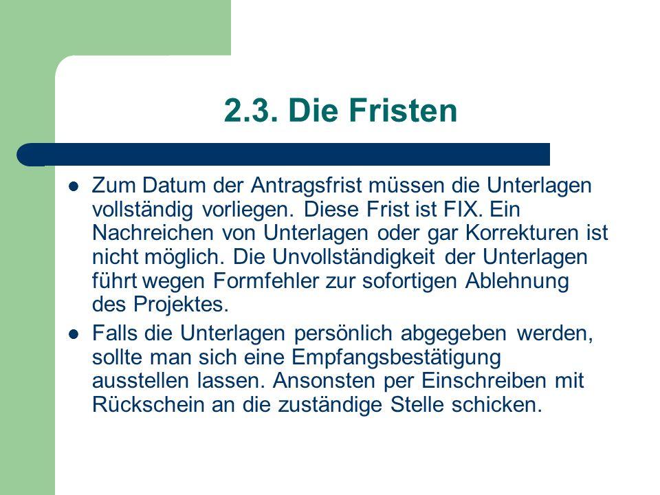 2.3. Die Fristen Zum Datum der Antragsfrist müssen die Unterlagen vollständig vorliegen. Diese Frist ist FIX. Ein Nachreichen von Unterlagen oder gar