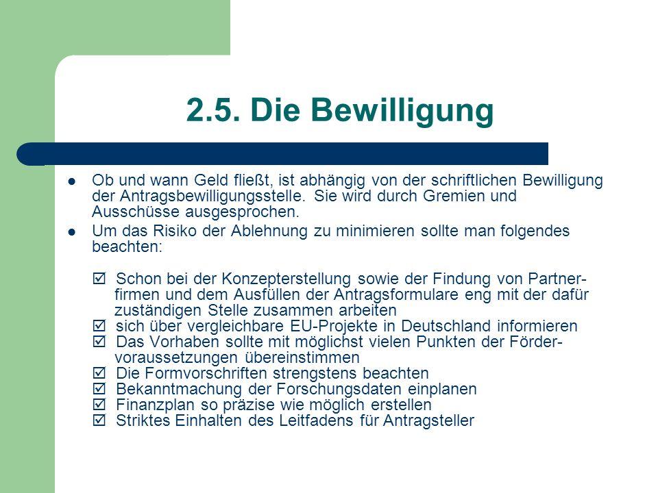 2.5. Die Bewilligung Ob und wann Geld fließt, ist abhängig von der schriftlichen Bewilligung der Antragsbewilligungsstelle. Sie wird durch Gremien und