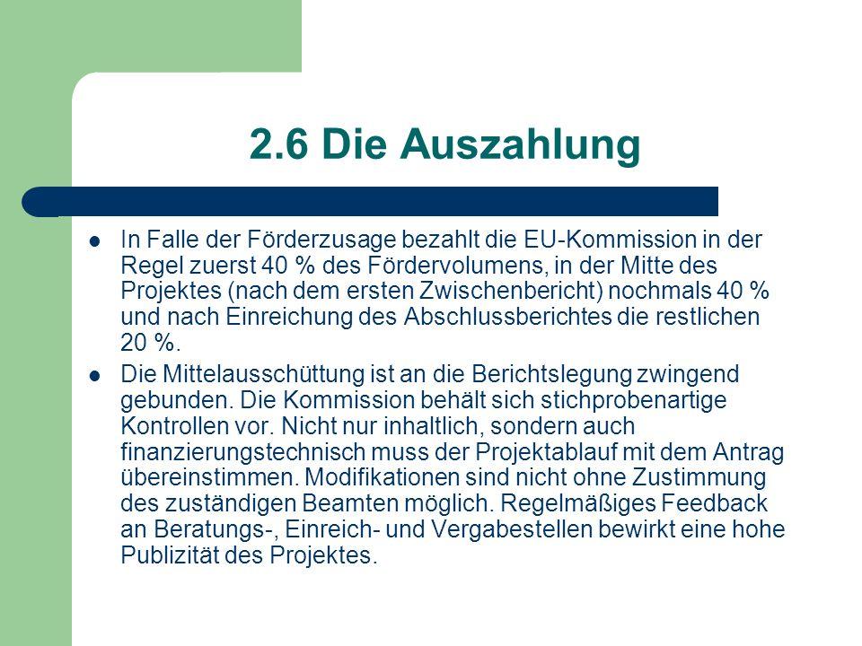 2.6 Die Auszahlung In Falle der Förderzusage bezahlt die EU-Kommission in der Regel zuerst 40 % des Fördervolumens, in der Mitte des Projektes (nach d