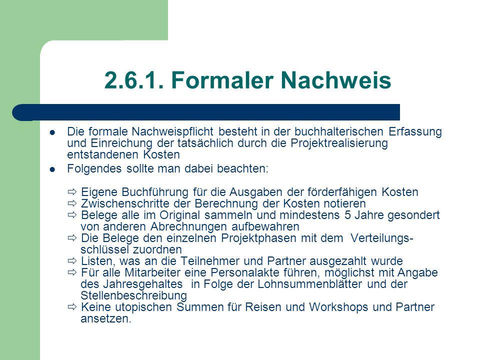 2.6.1. Formaler Nachweis Die formale Nachweispflicht besteht in der buchhalterischen Erfassung und Einreichung der tatsächlich durch die Projektrealis