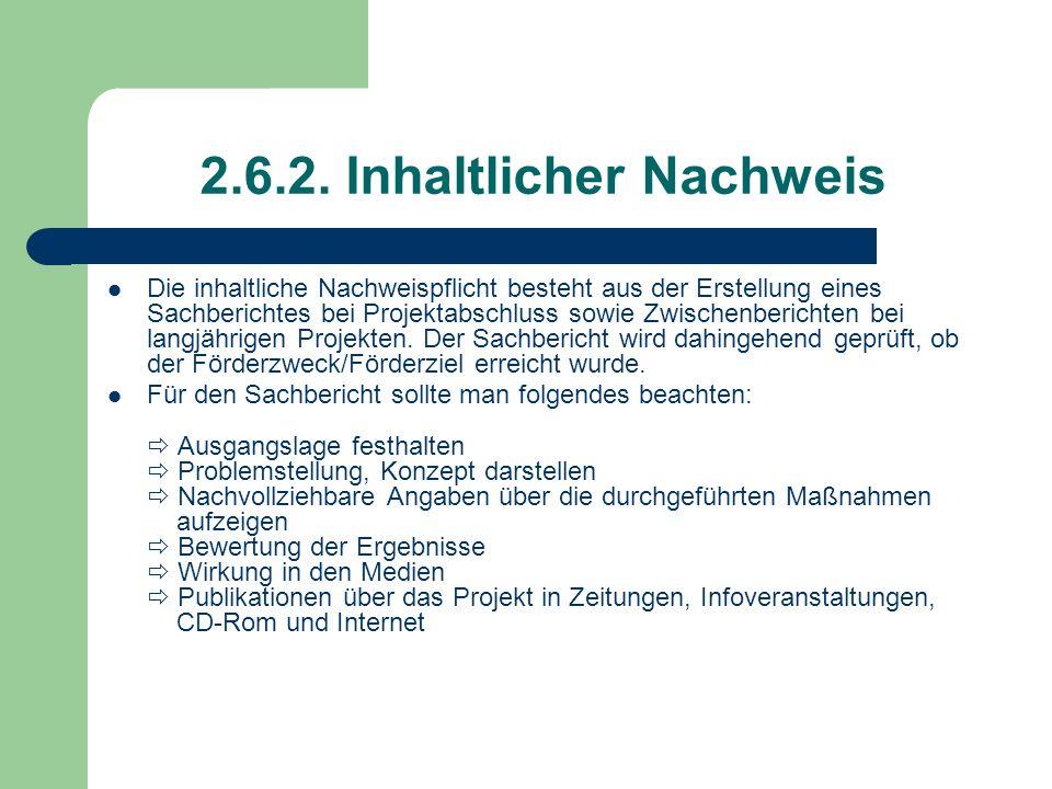 2.6.2. Inhaltlicher Nachweis Die inhaltliche Nachweispflicht besteht aus der Erstellung eines Sachberichtes bei Projektabschluss sowie Zwischenbericht