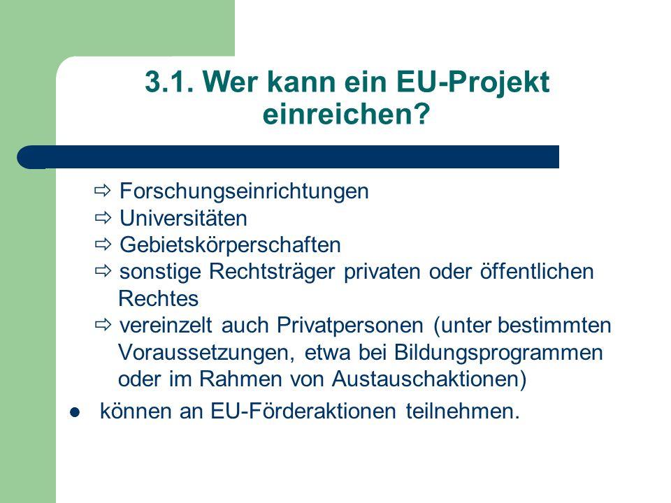 3.1. Wer kann ein EU-Projekt einreichen? Forschungseinrichtungen Universitäten Gebietskörperschaften sonstige Rechtsträger privaten oder öffentlichen