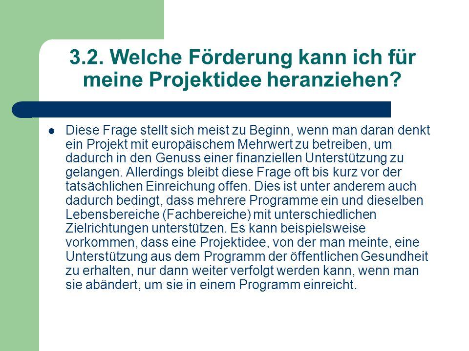 3.2. Welche Förderung kann ich für meine Projektidee heranziehen? Diese Frage stellt sich meist zu Beginn, wenn man daran denkt ein Projekt mit europä