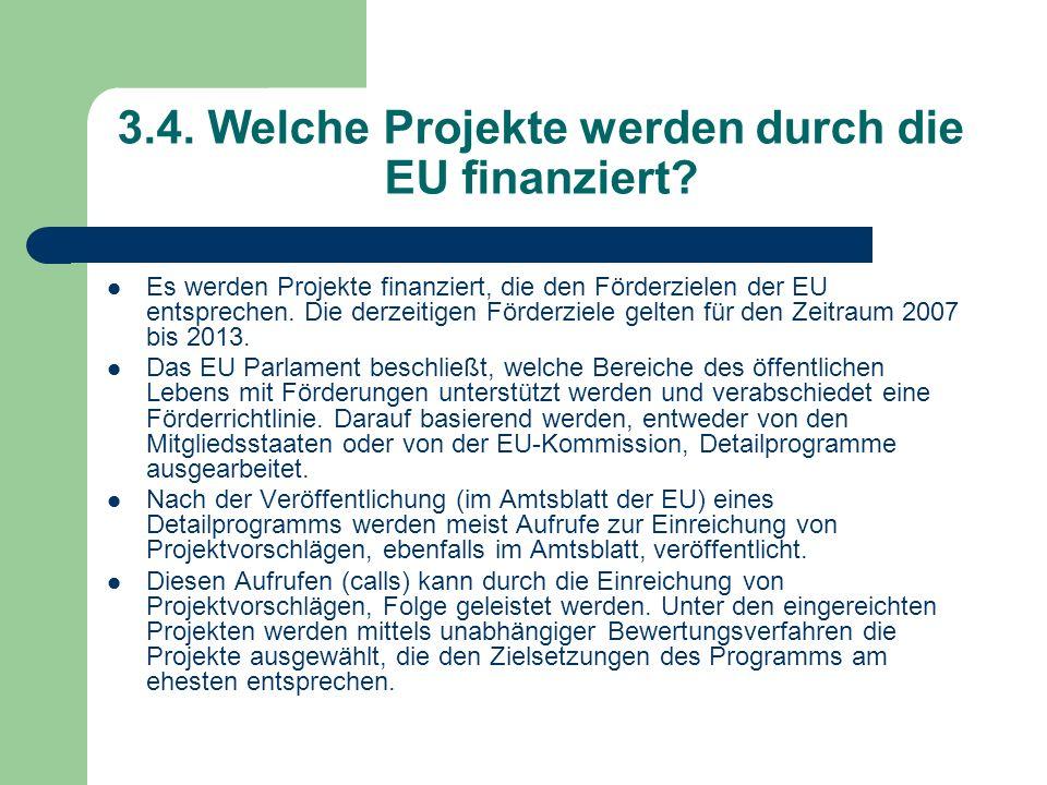3.4. Welche Projekte werden durch die EU finanziert? Es werden Projekte finanziert, die den Förderzielen der EU entsprechen. Die derzeitigen Förderzie