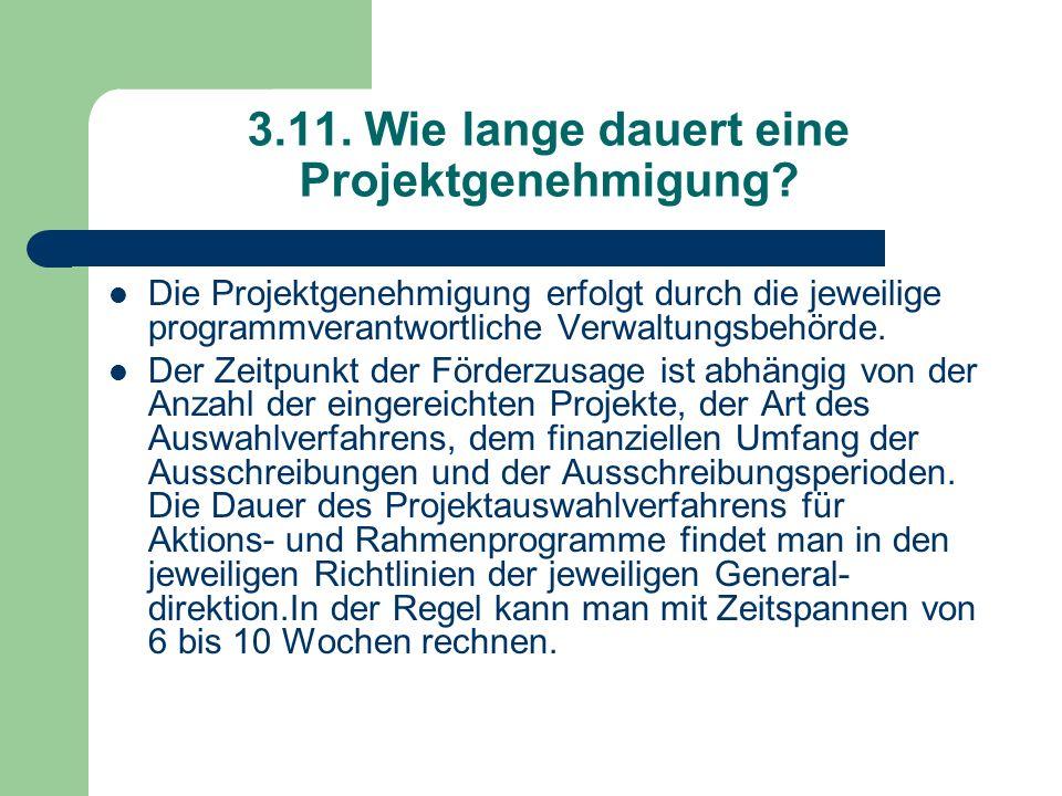 3.11. Wie lange dauert eine Projektgenehmigung? Die Projektgenehmigung erfolgt durch die jeweilige programmverantwortliche Verwaltungsbehörde. Der Zei