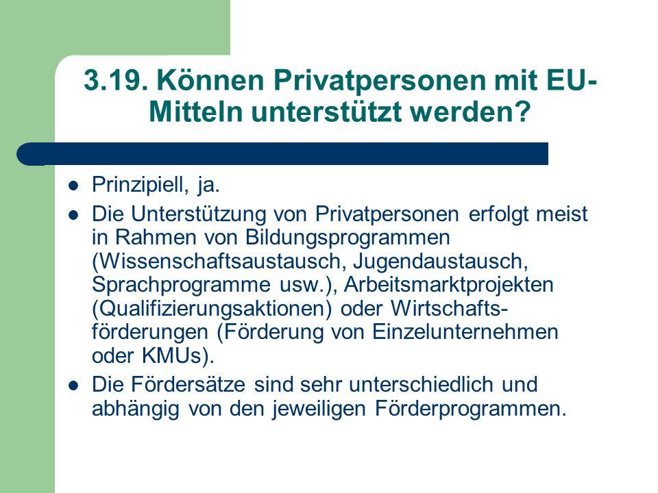 3.19. Können Privatpersonen mit EU- Mitteln unterstützt werden? Prinzipiell, ja. Die Unterstützung von Privatpersonen erfolgt meist in Rahmen von Bild