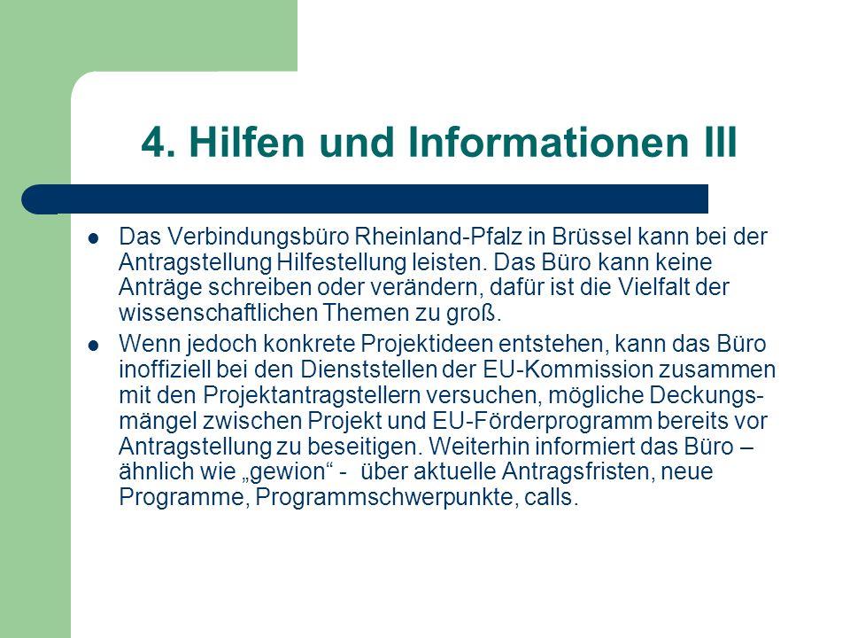 4. Hilfen und Informationen III Das Verbindungsbüro Rheinland-Pfalz in Brüssel kann bei der Antragstellung Hilfestellung leisten. Das Büro kann keine