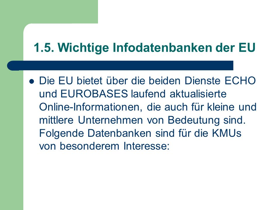 1.5. Wichtige Infodatenbanken der EU Die EU bietet über die beiden Dienste ECHO und EUROBASES laufend aktualisierte Online-Informationen, die auch für