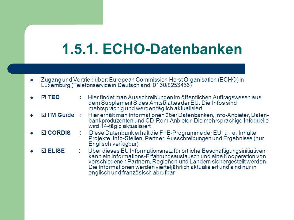 1.5.1. ECHO-Datenbanken Zugang und Vertrieb über: European Commission Horst Organisation (ECHO) in Luxemburg (Telefonservice in Deutschland: 0130/8253