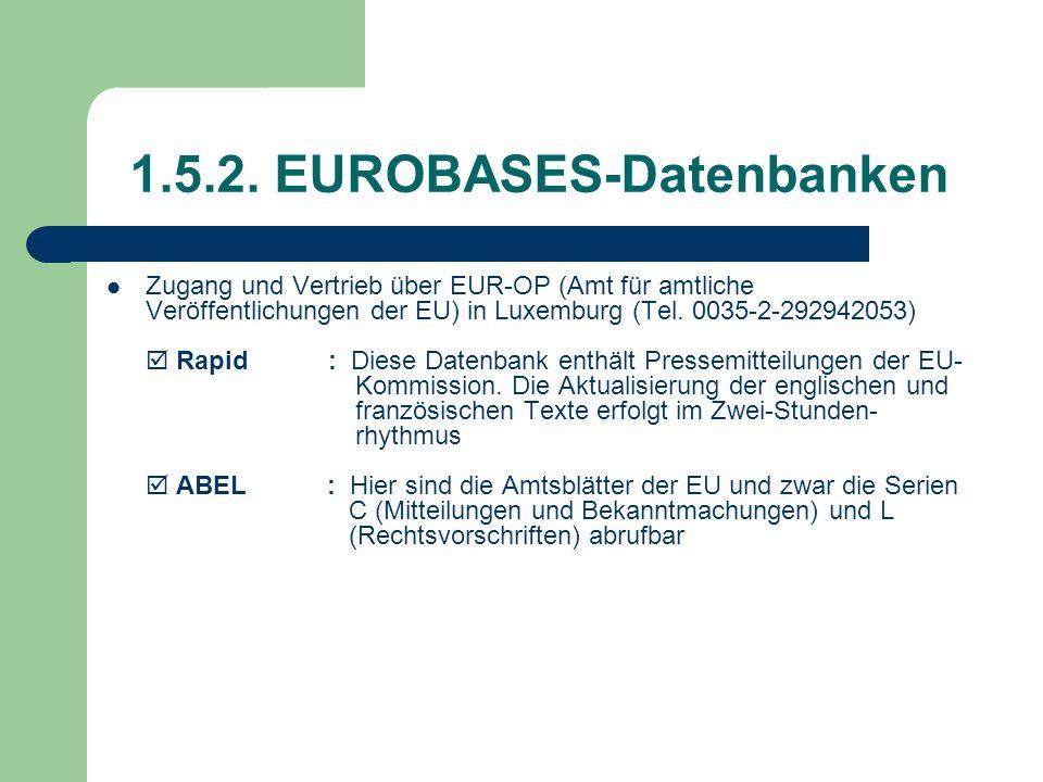 1.5.2. EUROBASES-Datenbanken Zugang und Vertrieb über EUR-OP (Amt für amtliche Veröffentlichungen der EU) in Luxemburg (Tel. 0035-2-292942053) Rapid :