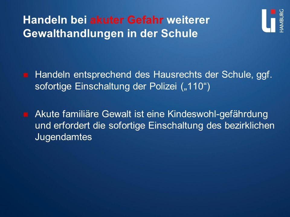 Handeln bei akuter Gefahr weiterer Gewalthandlungen in der Schule Handeln entsprechend des Hausrechts der Schule, ggf. sofortige Einschaltung der Poli