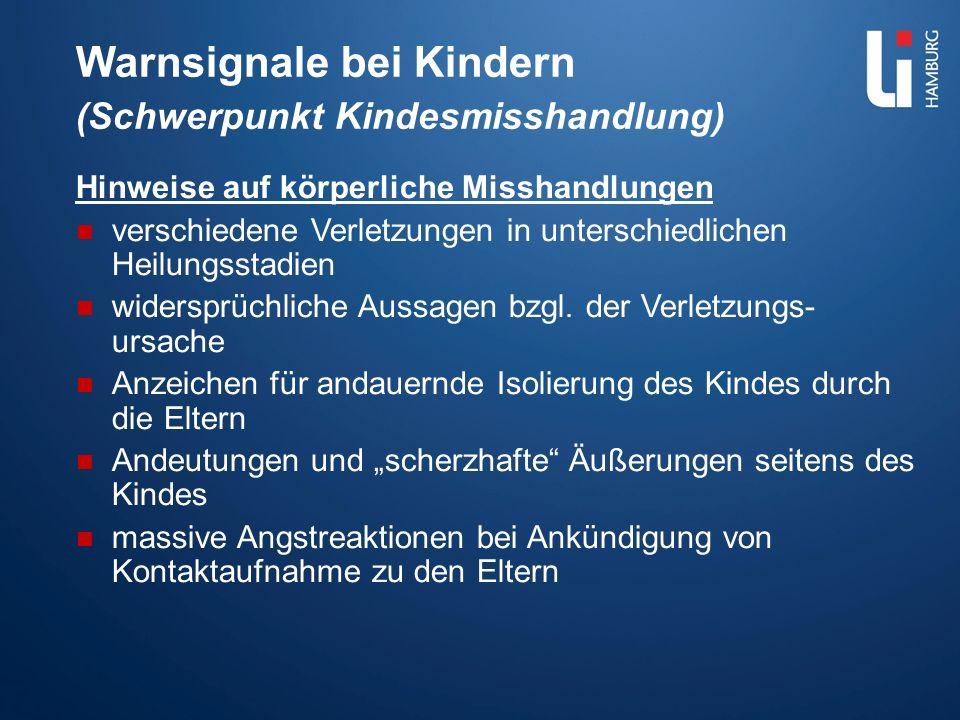 Warnsignale bei Kindern (Schwerpunkt Kindesmisshandlung) Hinweise auf körperliche Misshandlungen verschiedene Verletzungen in unterschiedlichen Heilun
