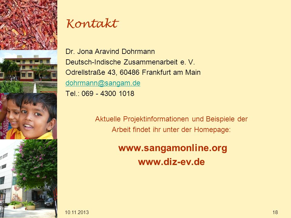 10.11.2013 18 Kontakt Dr. Jona Aravind Dohrmann Deutsch-Indische Zusammenarbeit e. V. Odrellstraße 43, 60486 Frankfurt am Main dohrmann@sangam.de Tel.
