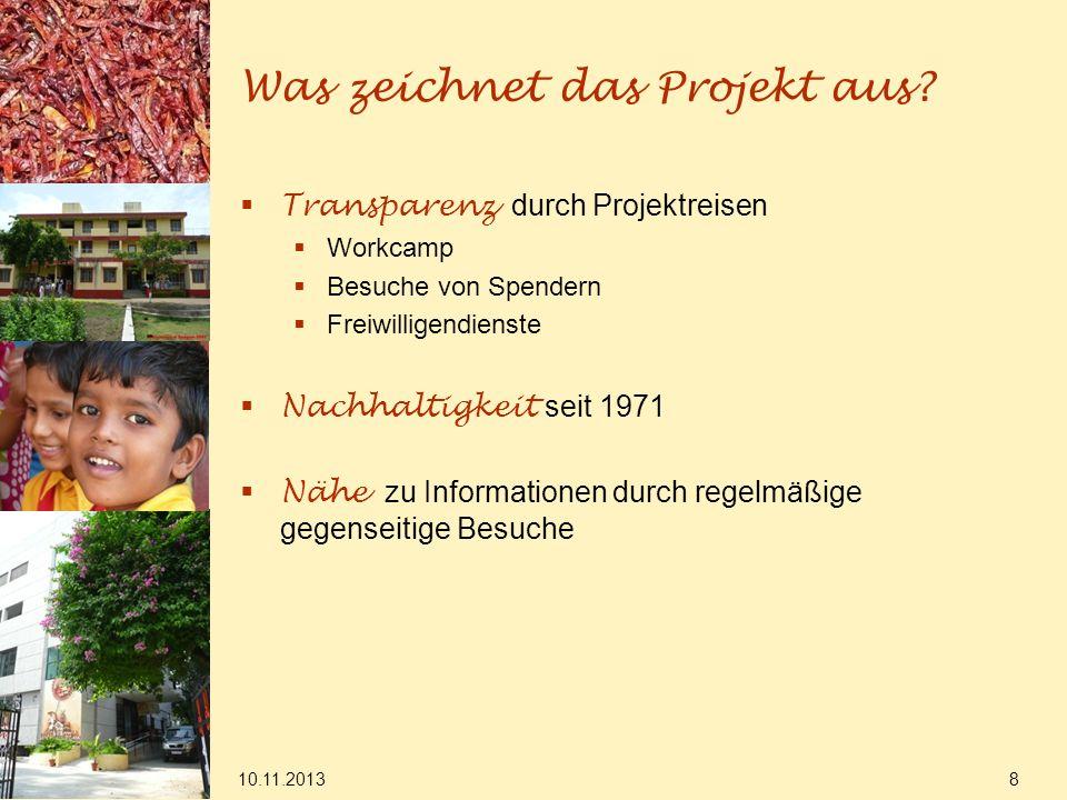 10.11.2013 8 Was zeichnet das Projekt aus? Transparenz durch Projektreisen Workcamp Besuche von Spendern Freiwilligendienste Nachhaltigkeit seit 1971